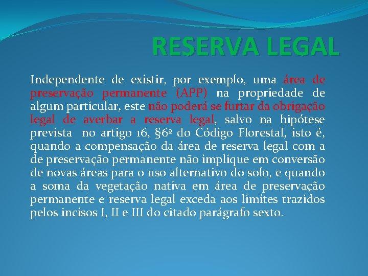 RESERVA LEGAL Independente de existir, por exemplo, uma área de preservação permanente (APP) na