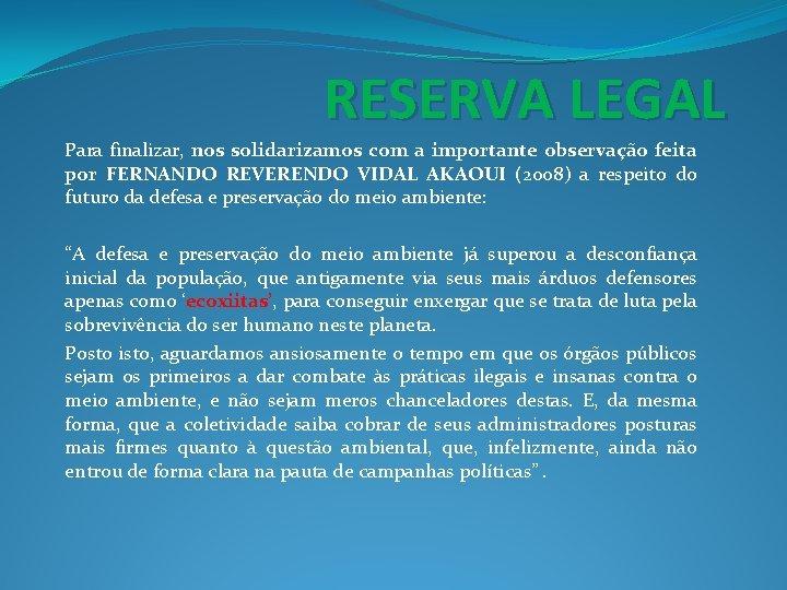 RESERVA LEGAL Para finalizar, nos solidarizamos com a importante observação feita por FERNANDO REVERENDO