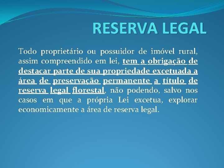 RESERVA LEGAL Todo proprietário ou possuidor de imóvel rural, assim compreendido em lei, tem