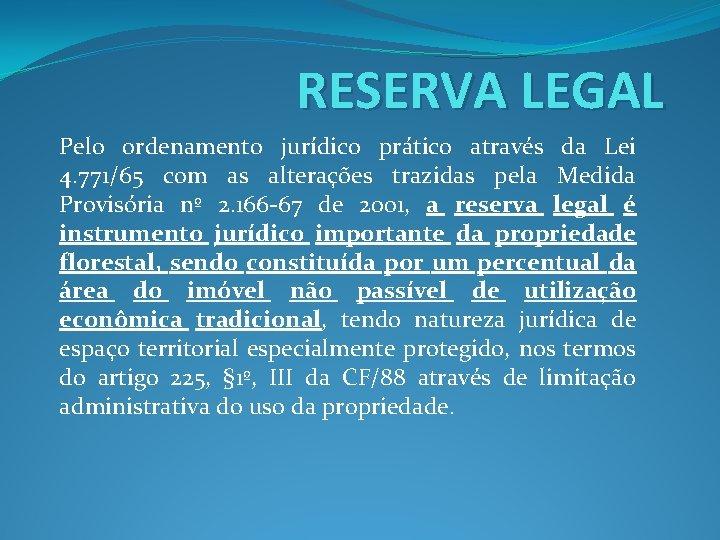 RESERVA LEGAL Pelo ordenamento jurídico prático através da Lei 4. 771/65 com as alterações