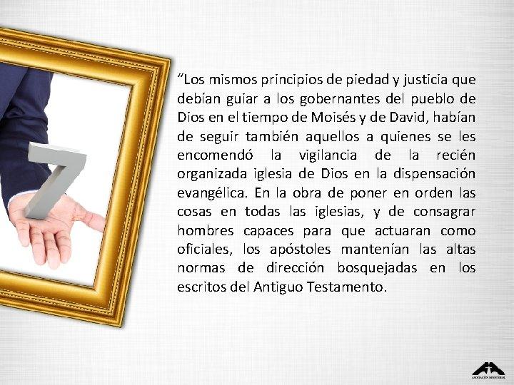 """""""Los mismos principios de piedad y justicia que debían guiar a los gobernantes del"""