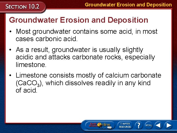Groundwater Erosion and Deposition • Most groundwater contains some acid, in most cases carbonic