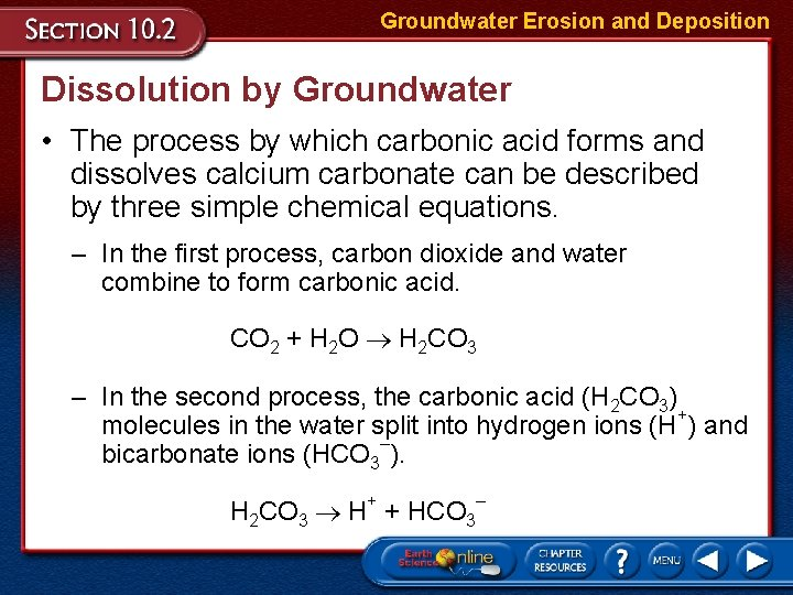 Groundwater Erosion and Deposition Dissolution by Groundwater • The process by which carbonic acid