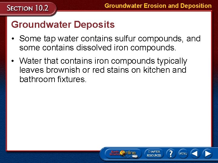 Groundwater Erosion and Deposition Groundwater Deposits • Some tap water contains sulfur compounds, and