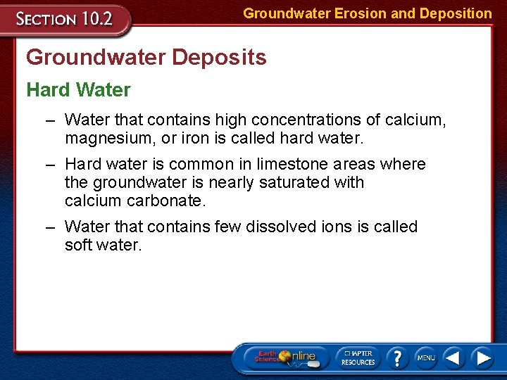 Groundwater Erosion and Deposition Groundwater Deposits Hard Water – Water that contains high concentrations