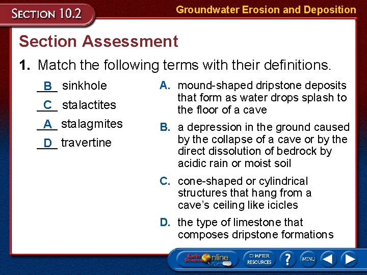 Groundwater Erosion and Deposition Section Assessment 1. Match the following terms with their definitions.