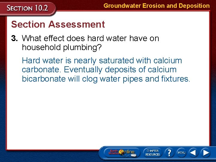Groundwater Erosion and Deposition Section Assessment 3. What effect does hard water have on