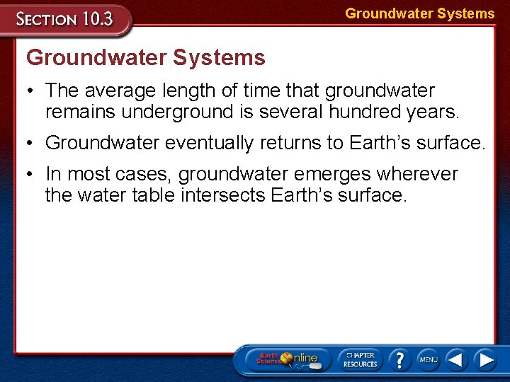Groundwater Systems • The average length of time that groundwater remains underground is several