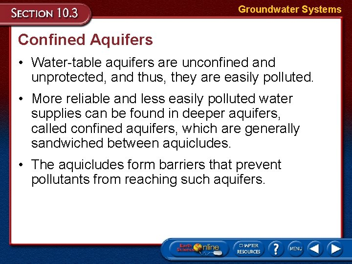 Groundwater Systems Confined Aquifers • Water-table aquifers are unconfined and unprotected, and thus, they