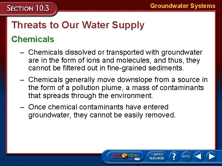 Groundwater Systems Threats to Our Water Supply Chemicals – Chemicals dissolved or transported with
