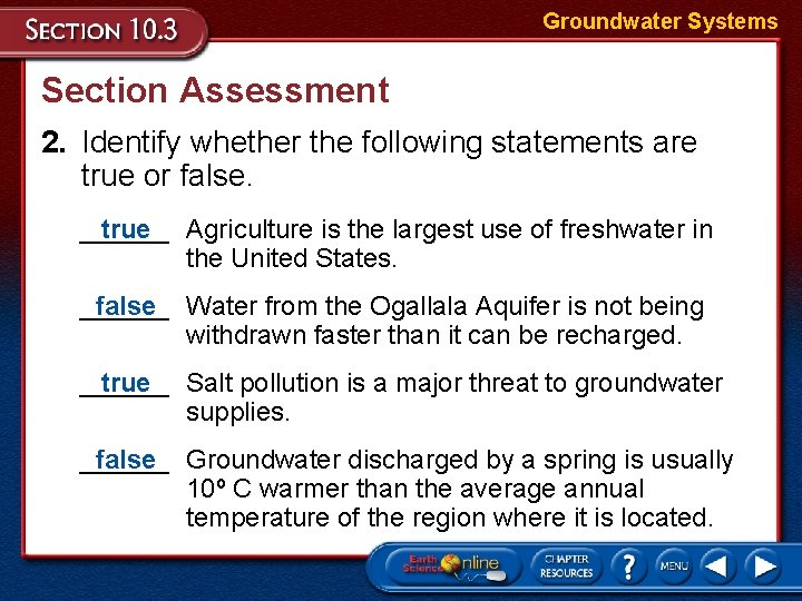 Groundwater Systems Section Assessment 2. Identify whether the following statements are true or false.