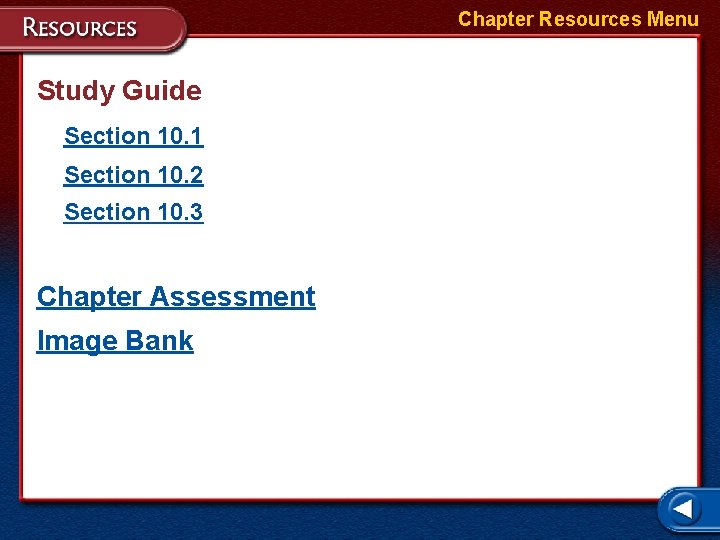 Chapter Resources Menu Study Guide Section 10. 1 Section 10. 2 Section 10. 3