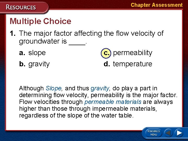 Chapter Assessment Multiple Choice 1. The major factor affecting the flow velocity of groundwater