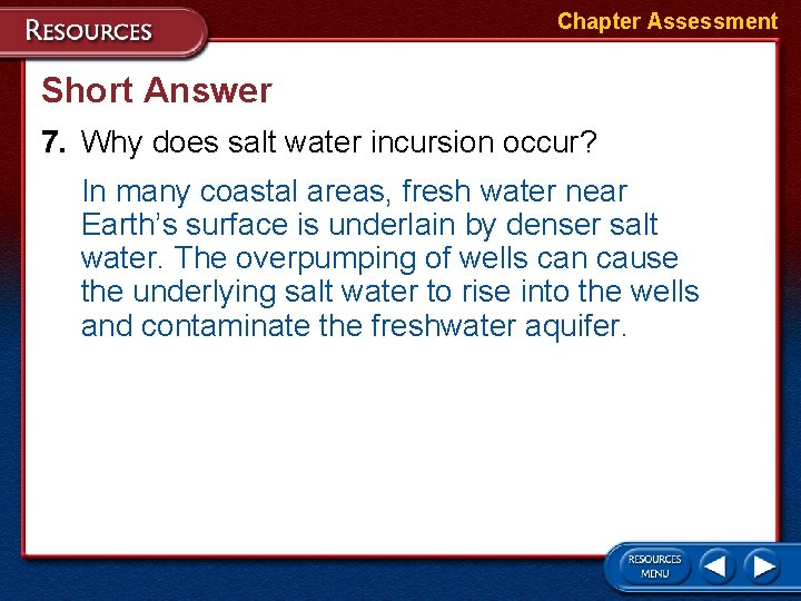 Chapter Assessment Short Answer 7. Why does salt water incursion occur? In many coastal