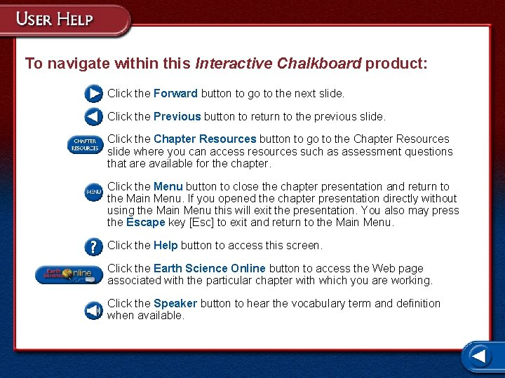 To navigate within this Interactive Chalkboard product: Click the Forward button to go to