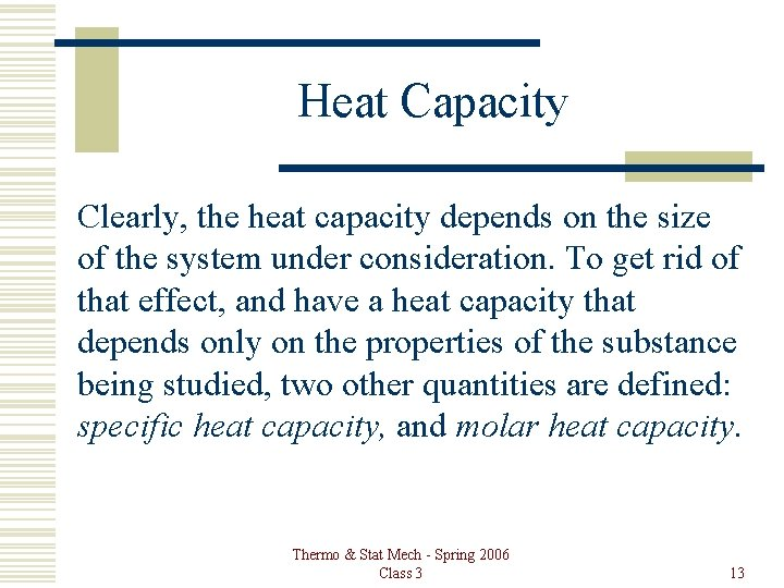 Heat Capacity Clearly, the heat capacity depends on the size of the system under