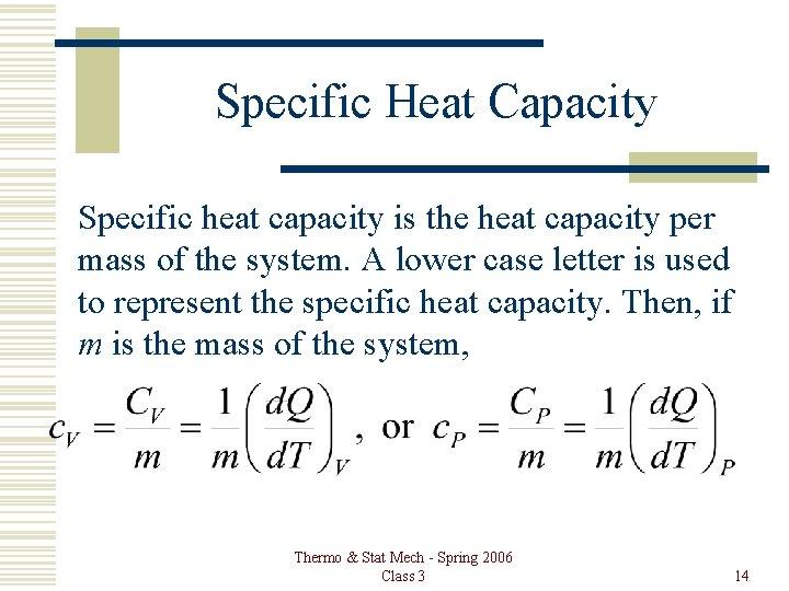 Specific Heat Capacity Specific heat capacity is the heat capacity per mass of the