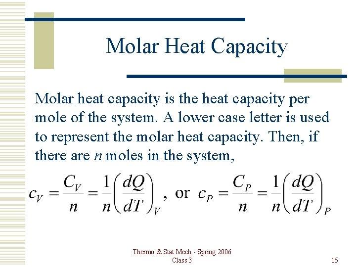 Molar Heat Capacity Molar heat capacity is the heat capacity per mole of the