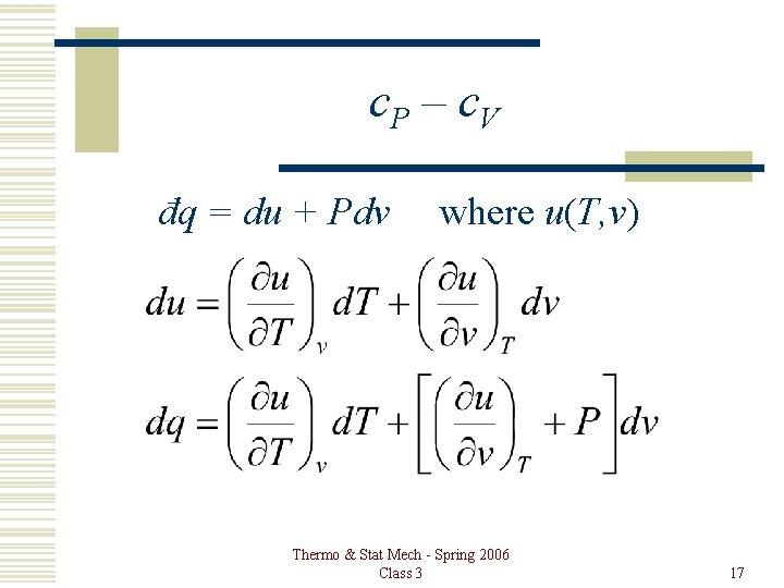 c. P – c. V đq = du + Pdv where u(T, v) Thermo