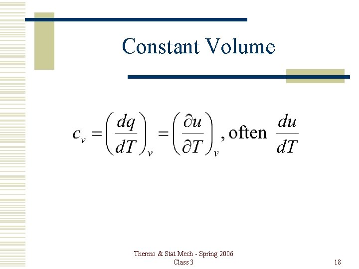 Constant Volume Thermo & Stat Mech - Spring 2006 Class 3 18