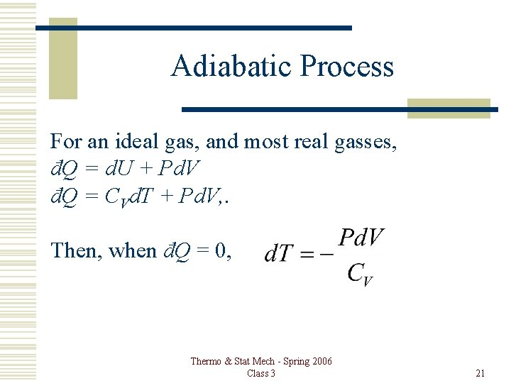 Adiabatic Process For an ideal gas, and most real gasses, đQ = d. U