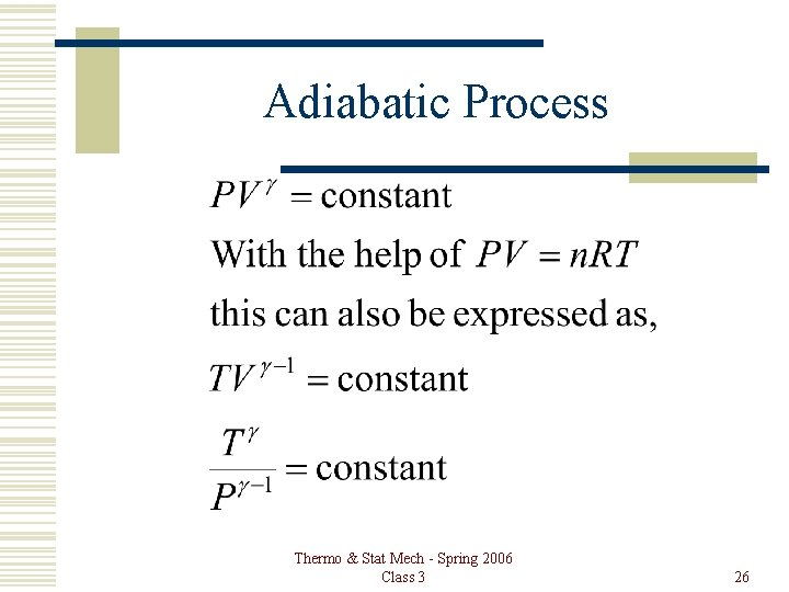 Adiabatic Process Thermo & Stat Mech - Spring 2006 Class 3 26