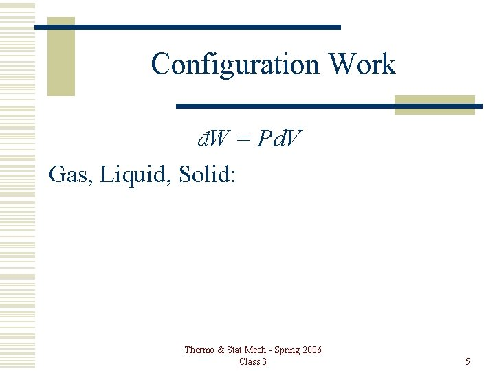 Configuration Work đW = Pd. V Gas, Liquid, Solid: Thermo & Stat Mech -