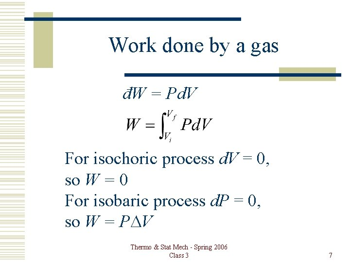 Work done by a gas đW = Pd. V For isochoric process d. V