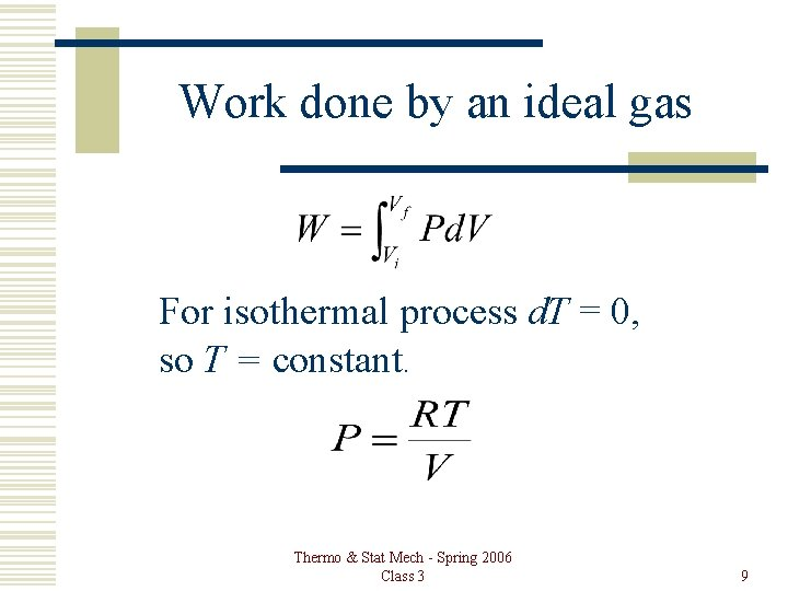 Work done by an ideal gas For isothermal process d. T = 0, so