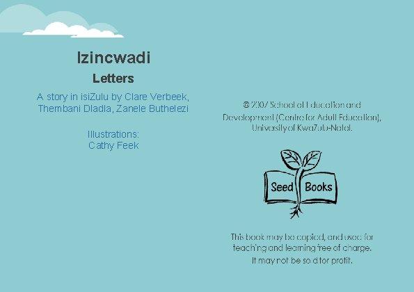 Izincwadi Letters A story in isi. Zulu by Clare Verbeek, Writer: Thembani Dladla, Zanele