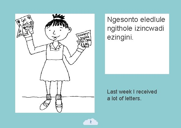 Ngesonto eledlule ngithole izincwadi ezingini. Last week I received a lot of letters. 2
