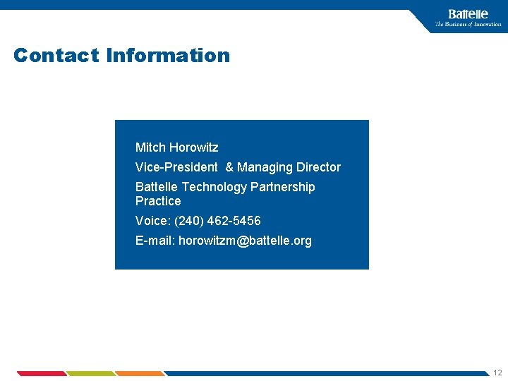 Contact Information Mitch Horowitz Vice-President & Managing Director Battelle Technology Partnership Practice Voice: (240)