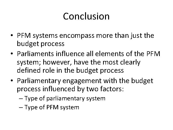 Conclusion • PFM systems encompass more than just the budget process • Parliaments influence