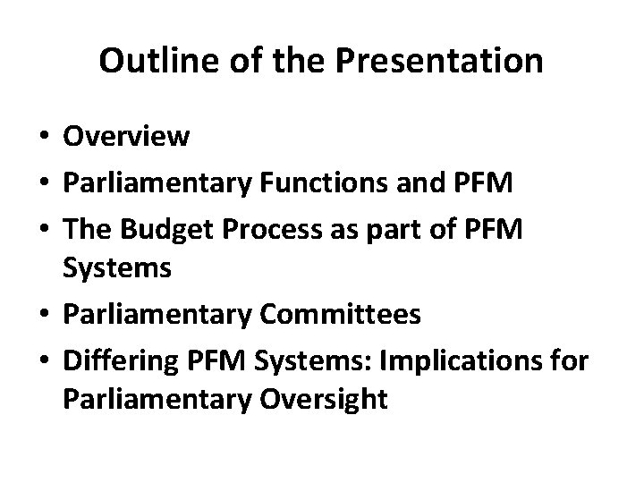 Outline of the Presentation • Overview • Parliamentary Functions and PFM • The Budget