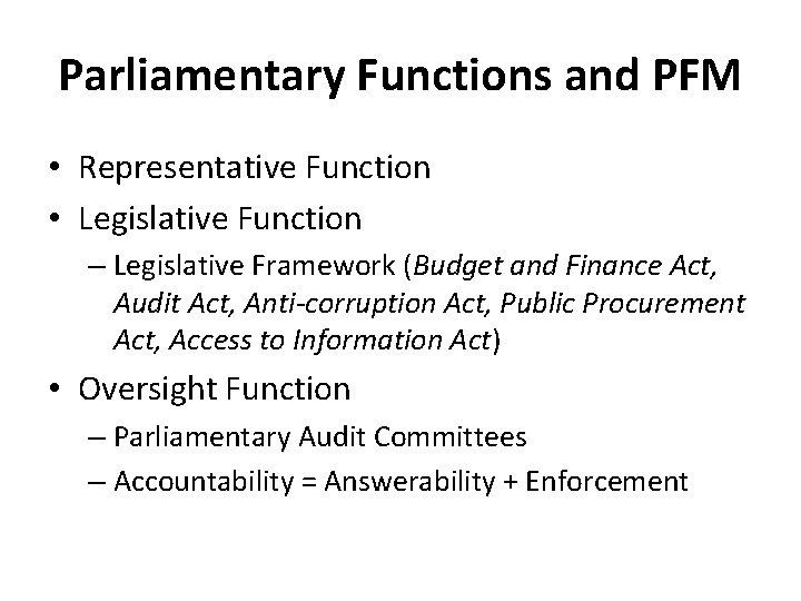 Parliamentary Functions and PFM • Representative Function • Legislative Function – Legislative Framework (Budget