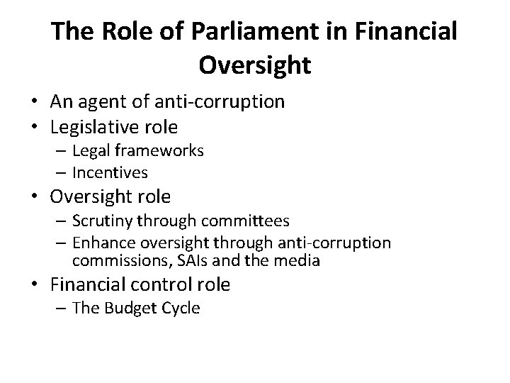 The Role of Parliament in Financial Oversight • An agent of anti-corruption • Legislative
