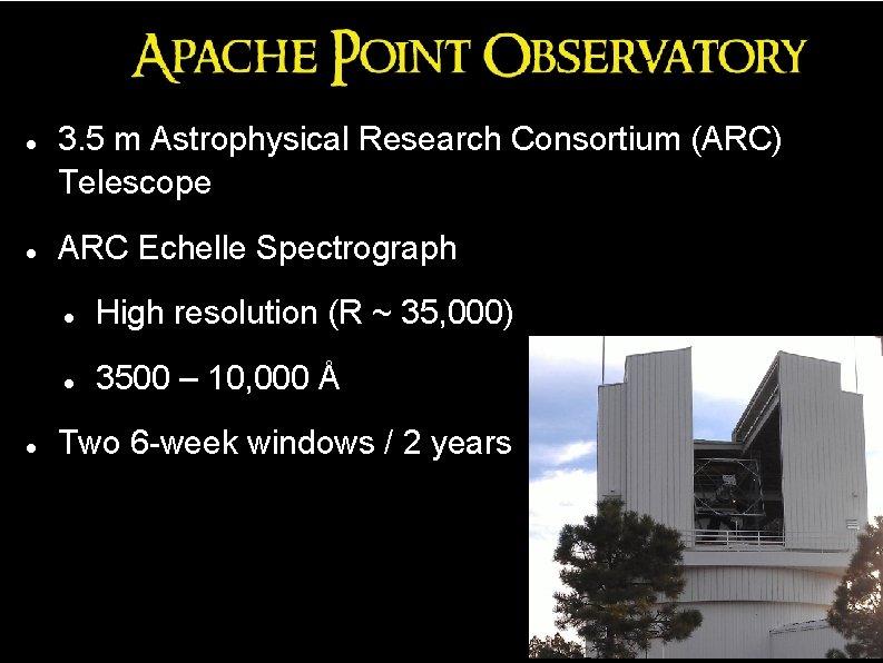 3. 5 m Astrophysical Research Consortium (ARC) Telescope ARC Echelle Spectrograph High resolution