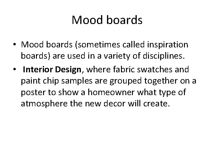 Mood boards • Mood boards (sometimes called inspiration boards) are used in a variety