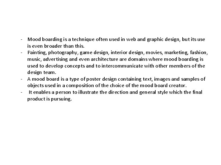 - Mood boarding is a technique often used in web and graphic design, but