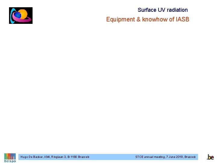 Surface UV radiation Equipment & knowhow of IASB Hugo De Backer, KMI, Ringlaan 3,