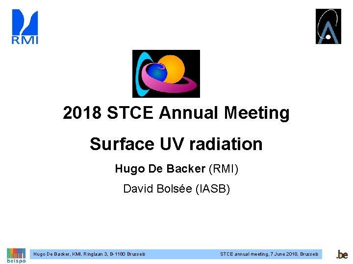 2018 STCE Annual Meeting Surface UV radiation Hugo De Backer (RMI) David Bolsée (IASB)