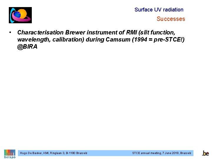 Surface UV radiation Successes • Characterisation Brewer instrument of RMI (slit function, wavelength, calibration)