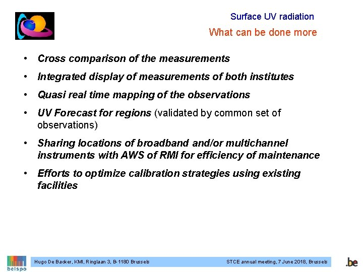 Surface UV radiation What can be done more • Cross comparison of the measurements