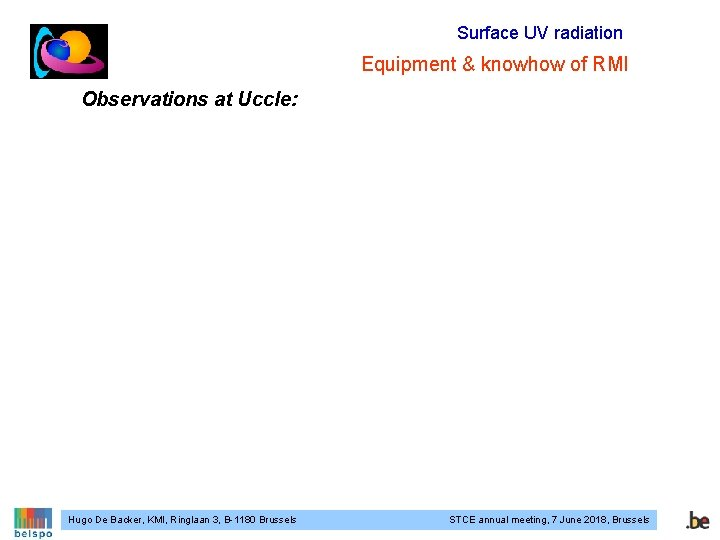 Surface UV radiation Equipment & knowhow of RMI Observations at Uccle: Hugo De Backer,