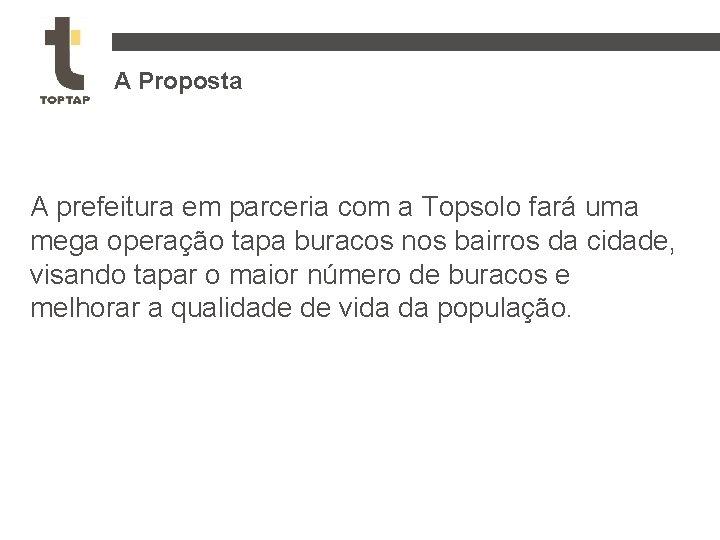 A Proposta A prefeitura em parceria com a Topsolo fará uma mega operação tapa