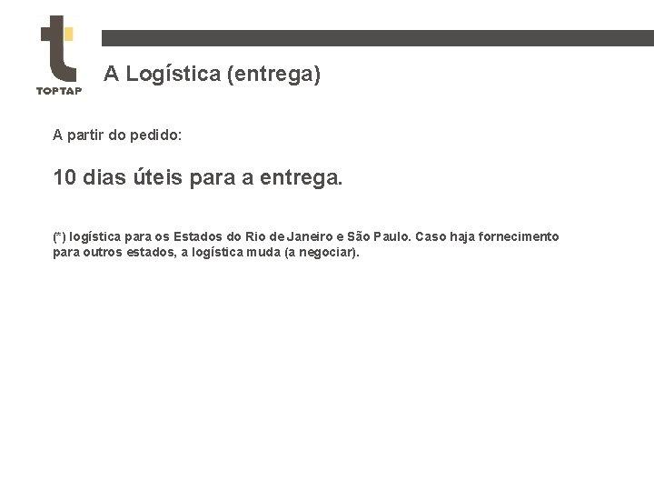 A Logística (entrega) A partir do pedido: 10 dias úteis para a entrega. (*)