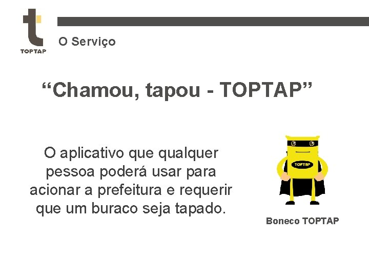 """O Serviço """"Chamou, tapou - TOPTAP"""" O aplicativo que qualquer pessoa poderá usar para"""