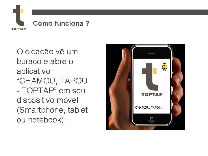 """Como funciona ? O cidadão vê um buraco e abre o aplicativo """"CHAMOU, TAPOU"""