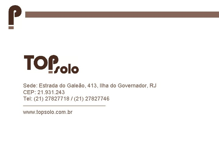 Sede: Estrada do Galeão, 413, Ilha do Governador, RJ CEP: 21. 931. 243 Tel: