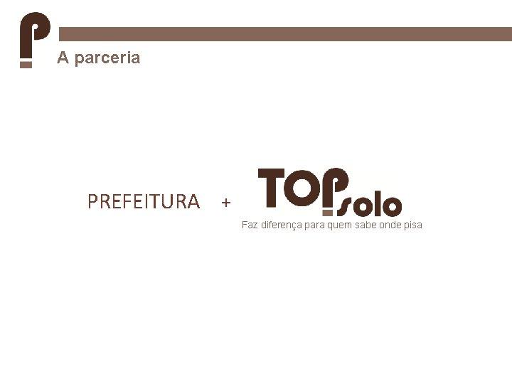 A parceria PREFEITURA + Faz diferença para quem sabe onde pisa